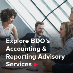 Explore BDO's Accounting & Reporting Advisory Services