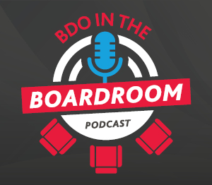 Listen to our BDO in the Boardroom Podcast