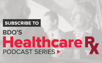 Subscribe to BDO's Healthcare RX Podcast Series