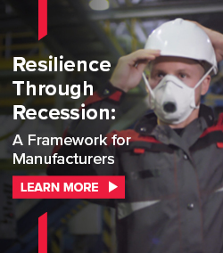 Learn more about Resilience Through Recession: A Framework for Manufacturers