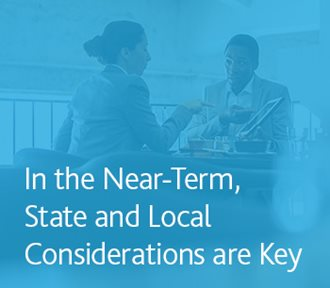 In the Near-Term, State and Local Considerations are Key