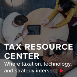 Tax Resource Center: Where taxation, technology, and strategy intersect.