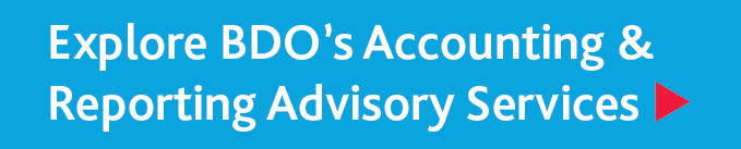 Explore BDO's Accounting and Reporting Advisory Services